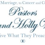 From Love and Marriage, to Cancer and Communication Pastors Philip and Holly Wagner Live What They Preach
